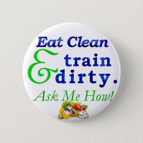 Essen Sie sauberes u. Zug schmutzig. Fragen Sie Runder Button 5,1 Cm