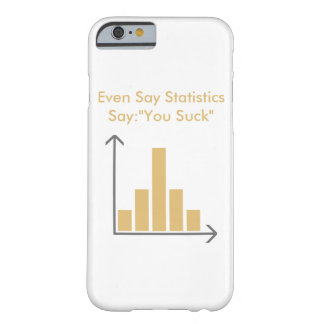 "Even Statistics say ""You Suck"" Barely There iPhone 6 Hülle"
