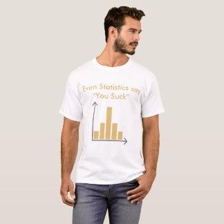"Even Statistics say ""You Suck"" T-Shirt"