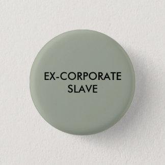 Ex-Unternehmenssklavenknopf Runder Button 2,5 Cm