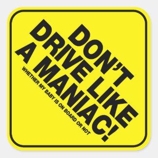 Fahren Sie nicht wie ein Maniac! Quadratischer Aufkleber