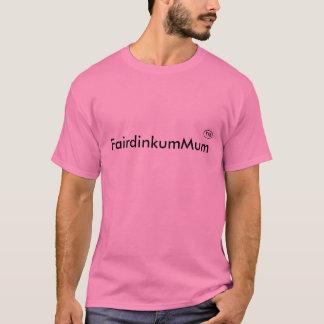 FairdinkumMum T-Shirt