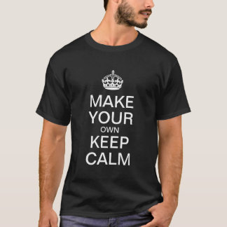 Faites vos propres garder le calme - chemise de t-shirt