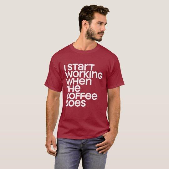 """""""Fangen Sie an zu arbeiten """" T-Shirt"""
