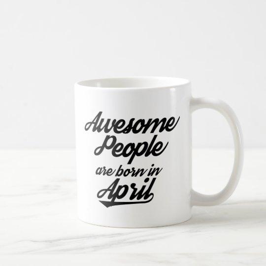 Fantastische Leute sind im April geboren Kaffeetasse
