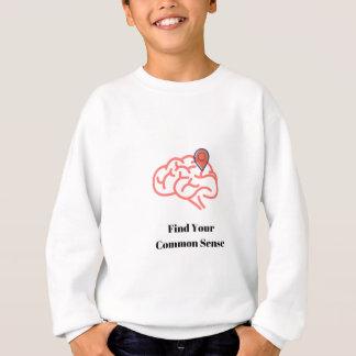 Finden Sie Ihren gesunden Menschenverstand Sweatshirt
