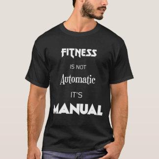 Fitness ist nicht automatisch. Es ist manueller T-Shirt