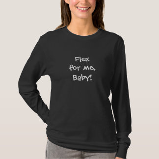 Flex für mich Baby! T-Shirt