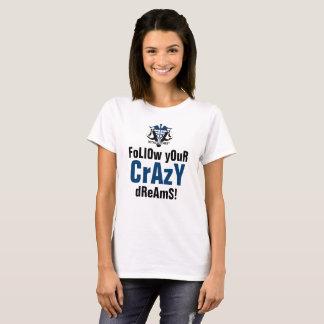 Folgen Sie Ihren verrückten Träumen T-Shirt