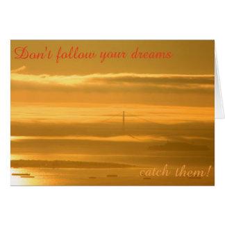 Folgen Sie nicht Ihren Träumen - FANGEN Sie sie! Karte