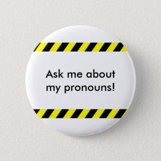 """""""Fragen Sie mich Knopf über meiner Pronomina"""" Runder Button 5,7 Cm"""