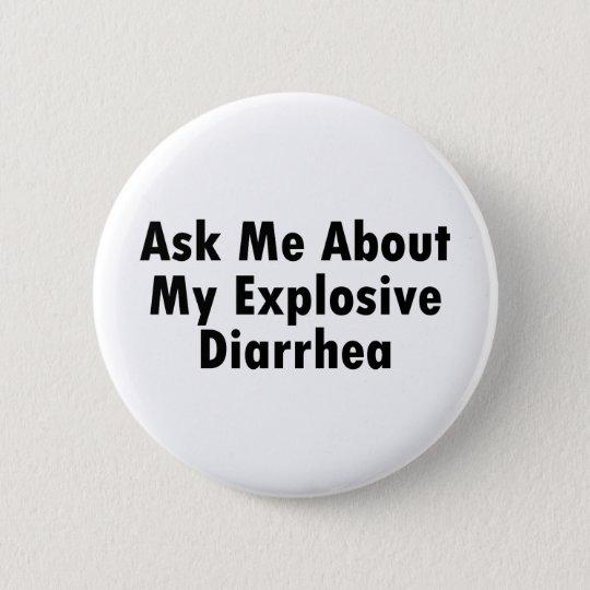 Fragen Sie mich über meine explosive Diarrhöe Runder Button 5,7 Cm