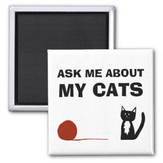 Fragen Sie mich über meine Katzentuxedo-Katze mit Quadratischer Magnet