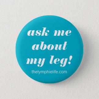Fragen Sie mich über meinen Bein-Knopf Runder Button 5,1 Cm
