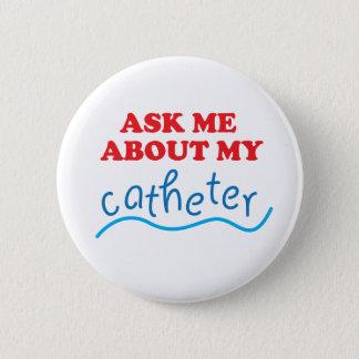 Fragen Sie mich über meinen Katheter Runder Button 5,1 Cm
