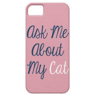 Fragen Sie mich über meinen Katze iPhone 5/5s Fall iPhone 5 Etui
