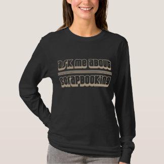 Fragen Sie mich über Scrapbooking T-Shirt