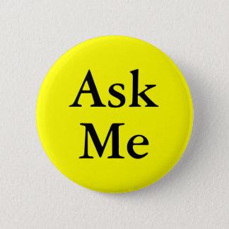 Fragen Sie mir Knöpfe für Fragen an Ihrem Ereignis Runder Button 5,1 Cm