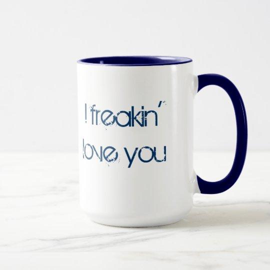 Freakin I Liebe Sie Tasse