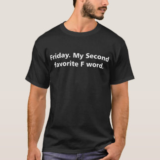 Freitag. Mein zweites Lieblingsf-Wort T-Shirt