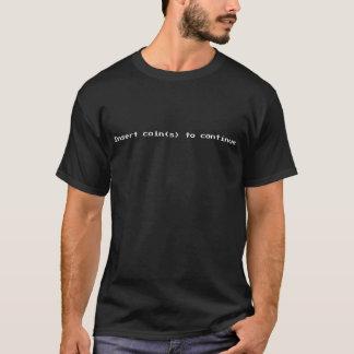 Fügen Sie Münzen ein, um fortzufahren T-Shirt