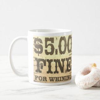 Fünf Dollar-Geldstrafe für das Jammern Kaffeetasse