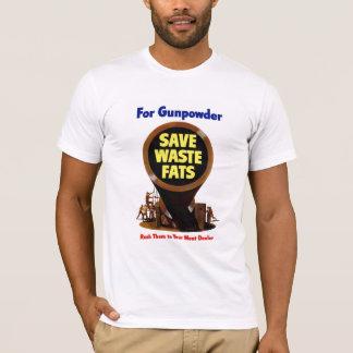 Für Schießpulver retten Sie überschüssige Fette -- T-Shirt