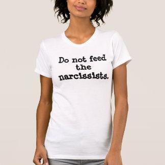 Füttern Sie den Narcissists T - Shirt nicht