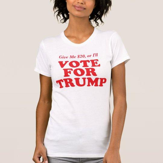 Geben Sie mir $20, oder ich wähle für Donald Trump T-Shirt