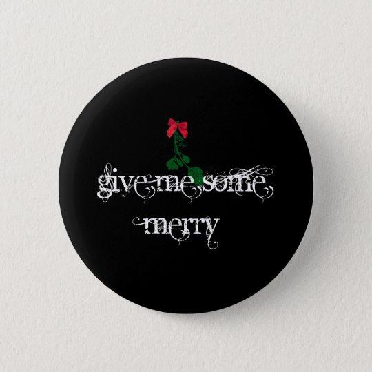 Geben Sie mir einiges, das auf Schwarzem fröhlich Runder Button 5,1 Cm