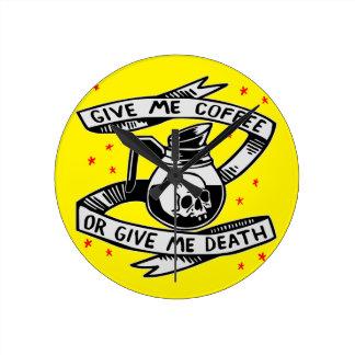 Geben Sie mir Kaffee oder geben Sie mir Tod Runde Wanduhr