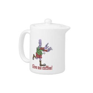 Geben Sie mir Kaffee! Teekanne