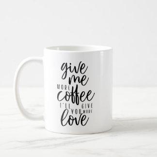 Geben Sie mir mehr Kaffee Kaffeetasse