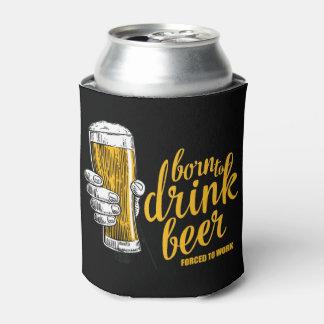 Geboren, das Bier zu trinken, gezwungen, um zu Dosenkühler