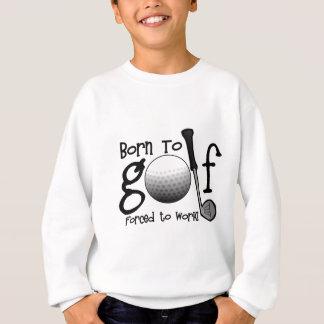 Geboren Golf zu spielen, Zwangs arbeiten Sweatshirt