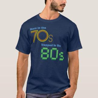 Geboren im 70er, eingeschlossen im 80er T - Shirt