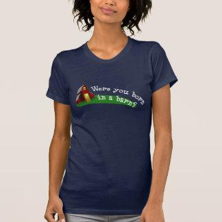 Geboren in einer Scheune? Shirt