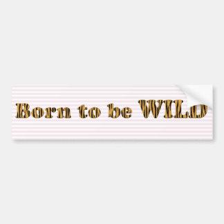 Geboren, wild zu sein - Spaß Tigerprint Autoaufkleber