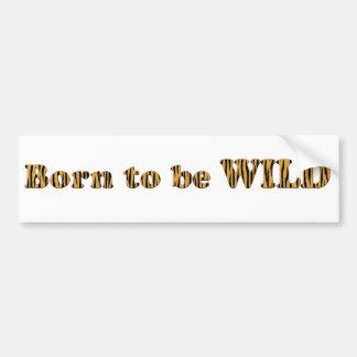 Geboren, wild zu sein - Tigerprint Autoaufkleber