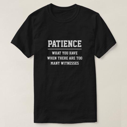 GEDULD - WAS SIE HABEN, WANN ES ZU VIELE. GIBT. T-Shirt