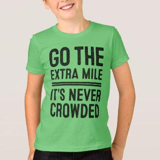 Gehen die Extrameile, es ist nie gedrängte T - T-Shirt