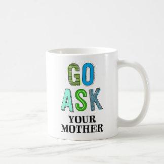 Gehen Sie fragen Ihre Mutter Kaffeetasse
