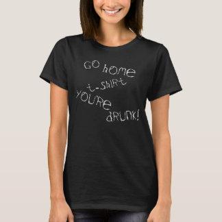 """""""Gehen Zuhause-T - Shirt! Sie sind betrunken!"""" Für T-Shirt"""