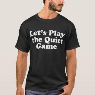 Gelassen uns das ruhige Spiel spielen T-Shirt