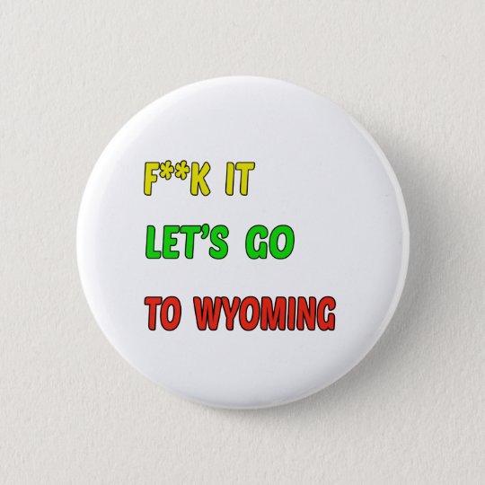 Gelassen uns gehen Sie nach WYOMING Runder Button 5,7 Cm