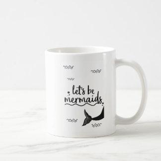 Gelassen uns seien Sie Meerjungfrauen Kaffeetasse
