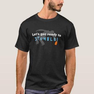 Gelassen uns werden Sie fertig ZU STOLPERN!!! T-Shirt