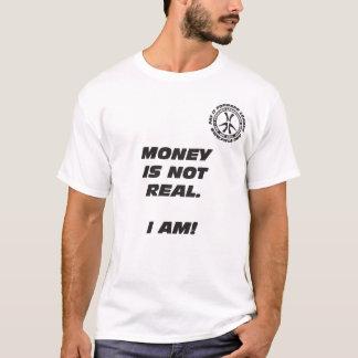 Geld ist nicht wirklich. Ich bin! T - Shirt