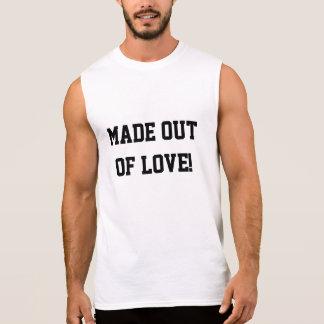 Gemacht aus Liebe heraus! Lustige Ärmelloses Shirt
