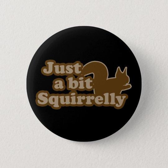 Gerade ein Stückchen Squirrely Runder Button 5,7 Cm